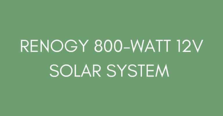 RENOGY 800-WATT 12V SOLAR SYSTEM