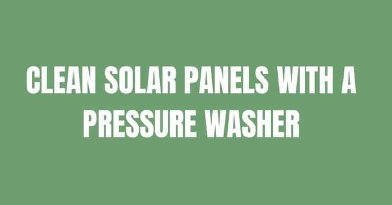CLEAN SOLAR PANELS WITH A PRESSURE WASHER